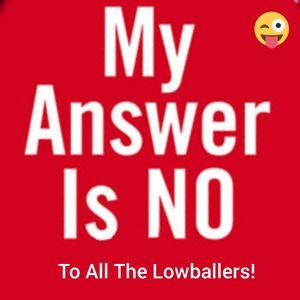 No Low Ballers! Sorry! No Can Do! See Ya!